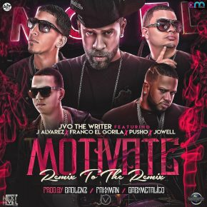 "Jvo ""The Writer"" Ft J Alvarez, Franco el Gorila, Pusho Y Jowell - Motivate Remix To The Remix MP3"