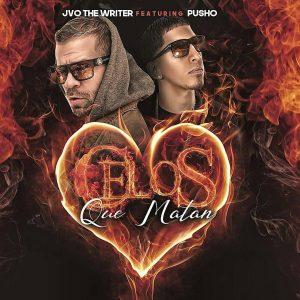 Jvo The Writer Ft. Pusho - Celos Que Matan MP3