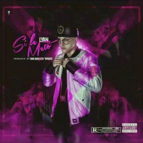 Lyan - Si Le Meto MP3