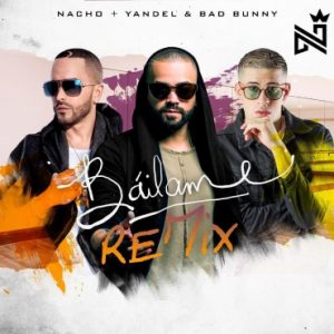Nacho Ft. Yandel, Bad Bunny - Bailame Remix MP3