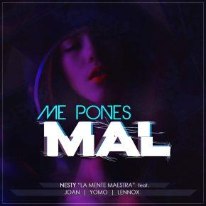 Nesty La Mente Maestra Ft. Joan, Yomo Y Lennox - Me Pones Mal MP3