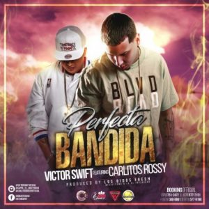 Victor Swift Ft. Carlitos Rossy - Perfecta Bandida MP3