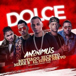 Anonimus Ft. Brytiago, Secreto El Biberon, Mark B, El Super Nuevo - Dolce MP3