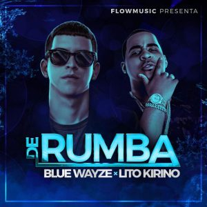 Blue Wayze Ft. Lito Kirino - De Rumba MP3