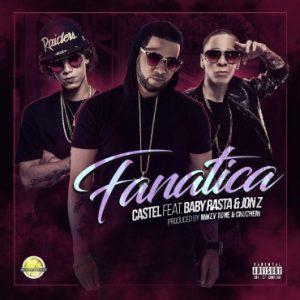 Castel Ft. Baby Rasta, Jon Z - Fanática MP3
