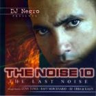 DJ Negro Presents - The Noise 10 - The Last Noise (2004) Album