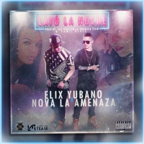 Elix Yubano Ft. Nova La Amenaza - Cayó La Noche MP3