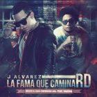 J Alvarez - La Fama Que Camina RD (2015) Album
