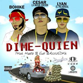 Lyan Ft. Cesar y Bohike - Dime Quien MP3