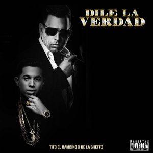 Tito El Bambino Ft. De La Ghetto - Dile La Verdad MP3