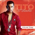 Tito El Bambino - Its My Time (2007) Album