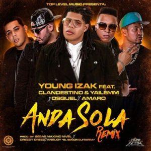 Young Izak Ft. Clandestino Y Yailemm, Osquel, Amaro - Anda Sola Remix MP3