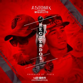 Astonix Ft. Miguelito - Recuerdos MP3