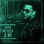 Daddy Yankee - Ahora Me Toca A Mi MP3