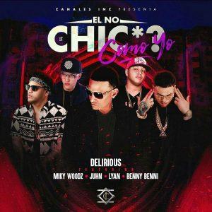 Delirious Ft. Miky Woodz, Juhn, Lyan, Benny Benni - El No Chicha Como Yo MP3