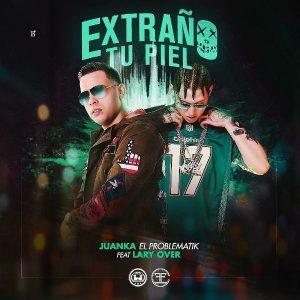 Juanka El Problematik Ft. Lary Over - Extraño Tu Piel MP3