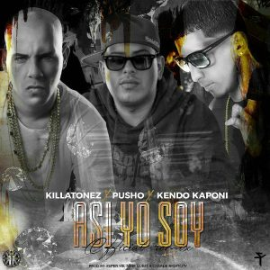 Killatonez Ft. Pusho, Kendo Kaponi - ASi Yo Soy MP3