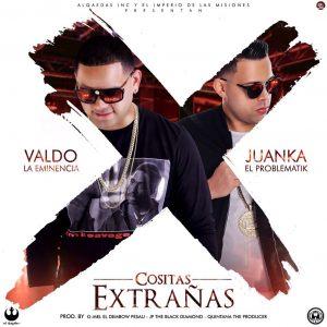Valdo La Eminencia Ft. Juanka El Problematik - Cositas Extrañas MP3