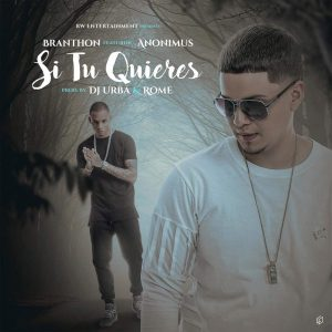 Branthon Ft. Anonimus - Si Tu Quieres MP3