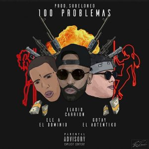 Eladio Carrion Ft. Ele A El Dominio, Gotay - 100 Problemas MP3