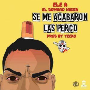Ele A El Dominio - Se Me Acabaron Las Percos MP3