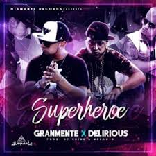 Granmente Ft. Delirious - Superheroe MP3