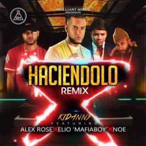 Kidanny Ft. Alex Rose, Elio Mafiaboy, Noe - Haciendolo Remix MP3
