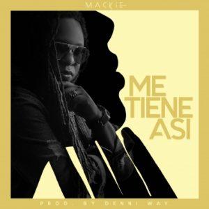 Mackie - Me Tiene Asi MP3