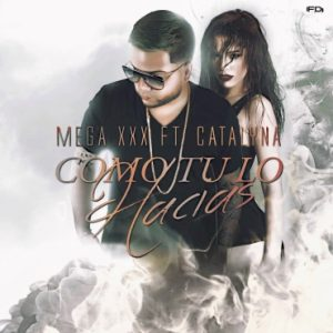 Mega XxX Ft. Catalyna - Como Tu Lo Hacias MP3