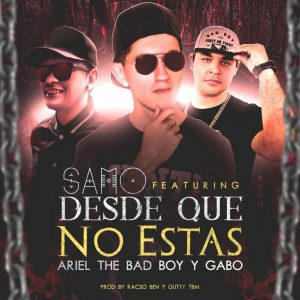 Samo El General Ft. Ariel The Bad Boy, Gabo - Desde Que No Estas MP3