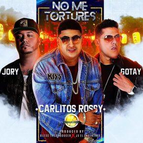 Carlitos Rossy Ft. Jory Boy y Gotay - No Me Tortures MP3