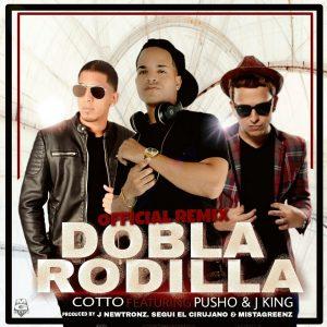 Cotto Ft. Pusho, J King - Dobla Rodilla Remix MP3