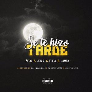 Ñejo Ft. Jon Z, Ele A El Dominio, Jamby El Favorito - Se Te Hizo Tarde MP3