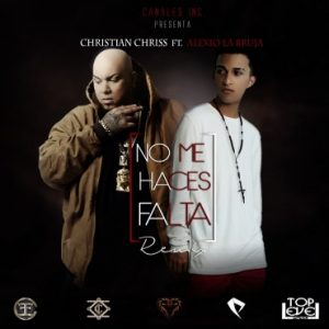 Christian Chriss Ft. Alexio La Bruja - No Me Haces Falta Remix MP3