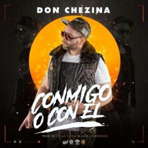 Don Chezina - Conmigo O Con Él MP3