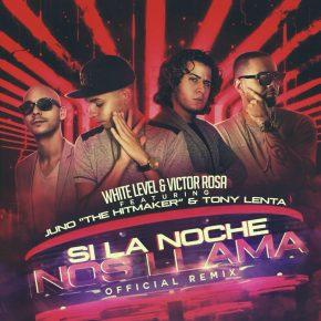 Juno The Hitmaker Ft. Tony Lenta, White Level y Victor Rosa - Si La Noche Nos Llama Remix MP3