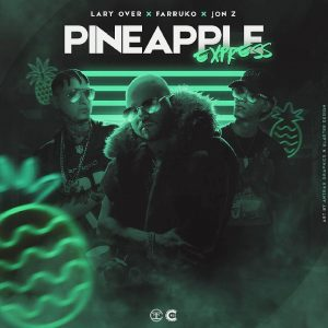 Lary Over Ft. Farruko, Jon Z - Pineapple Express MP3
