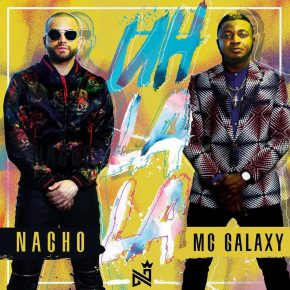 Nacho Ft. MC Galaxy - Uh La La MP3