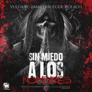 Vulgary Ft. Jimmo Krueger, Polakan - Sin Miedo A Los Nombres MP3
