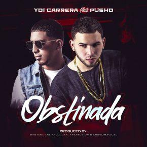 Yoi Carrera Ft. Pusho - Obstinada Remix MP3