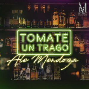 Ale Mendoza - Tómate Un Trago MP3