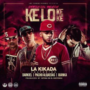 La Kikada Ft. Darkiel, Pacho, Juanka - Kelo Ke Ke Remix MP3