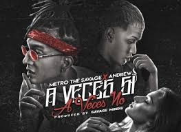Metro The Savage Ft. Andrew - A Veces Si A Veces No MP3