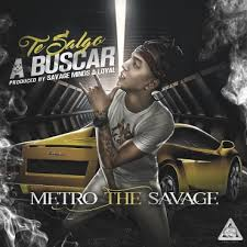 Metro The Savage - Te Salgo A Buscar MP3