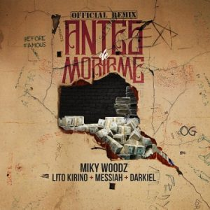 Miky Woodz Ft. Lito Kirino, Messiah, Darkiel - Antes De Morirme Remix MP3