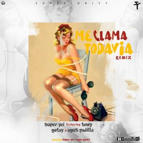Super Yei Ft. Towy, Gotay, Osquel Y Agus Padilla - Me Llama Todavia Remix MP3