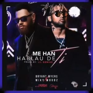 Miky Woodz Ft. Bryant Myers - Me Han Hablau De Ti MP3