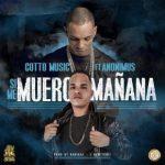 Cotto Ft. Anonimus - Si Me Muero Mañana MP3