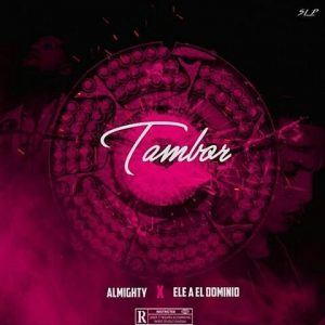 Almighty Ft. Ele A El Dominio - Tambor MP3