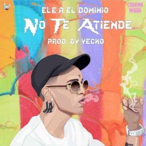 Descargar Ele A El Dominio - No Te Atiende MP3